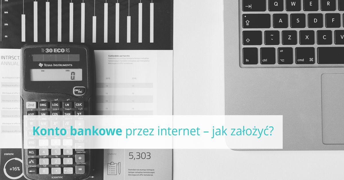 Konto bankowe przez internet – jak założyć?