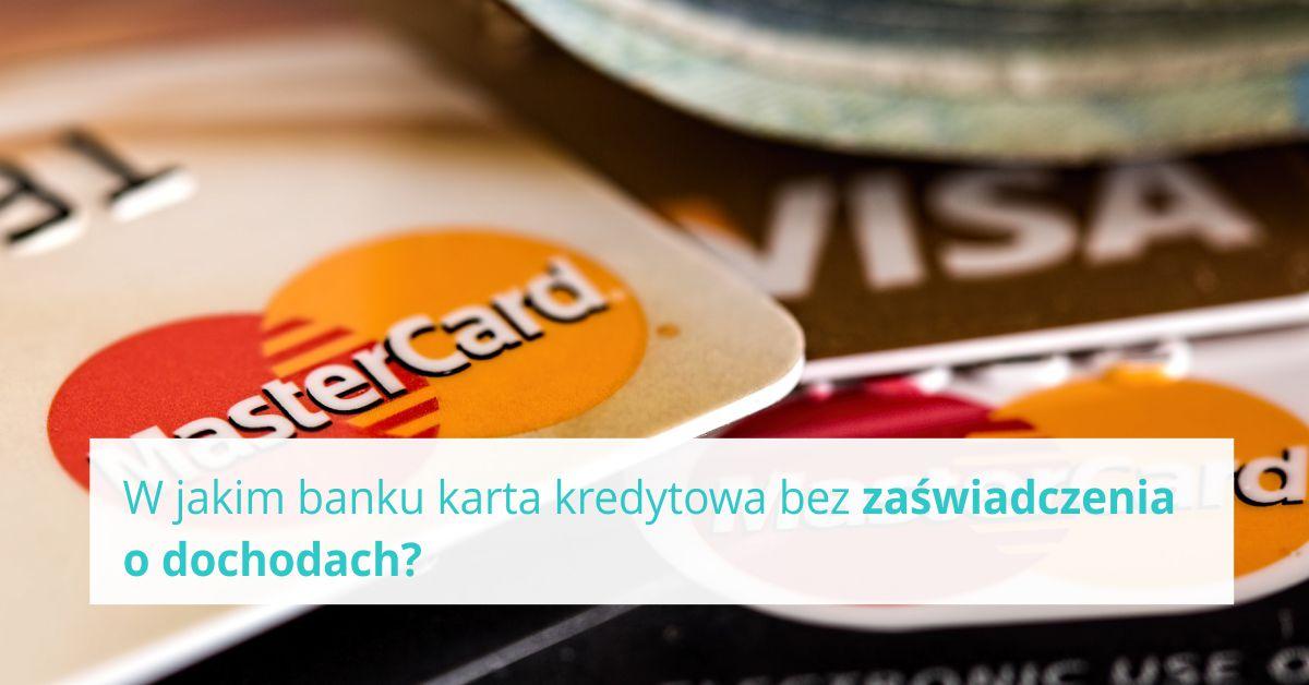 W jakim banku karta kredytowa bez zaświadczenia o dochodach?