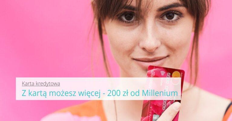 Z kartą możesz więcej - łap 200 zł od Millenium + 200 zł za założenie konta.